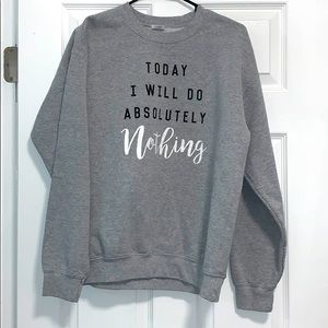 Sweatshirt Today I will do absolutely nothing M